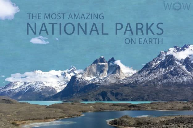 The 12 Most Amazing National Parks On Earth