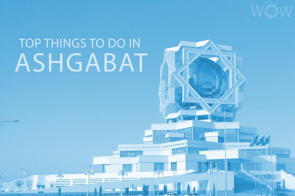 Top 12 Things To Do In Ashgabat