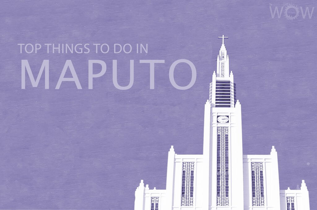 Top 12 Things To Do In Maputo