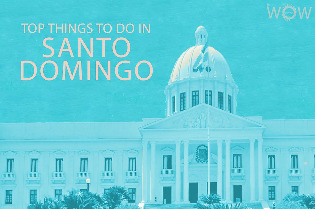 Top 12 Things To Do In Santo Domingo