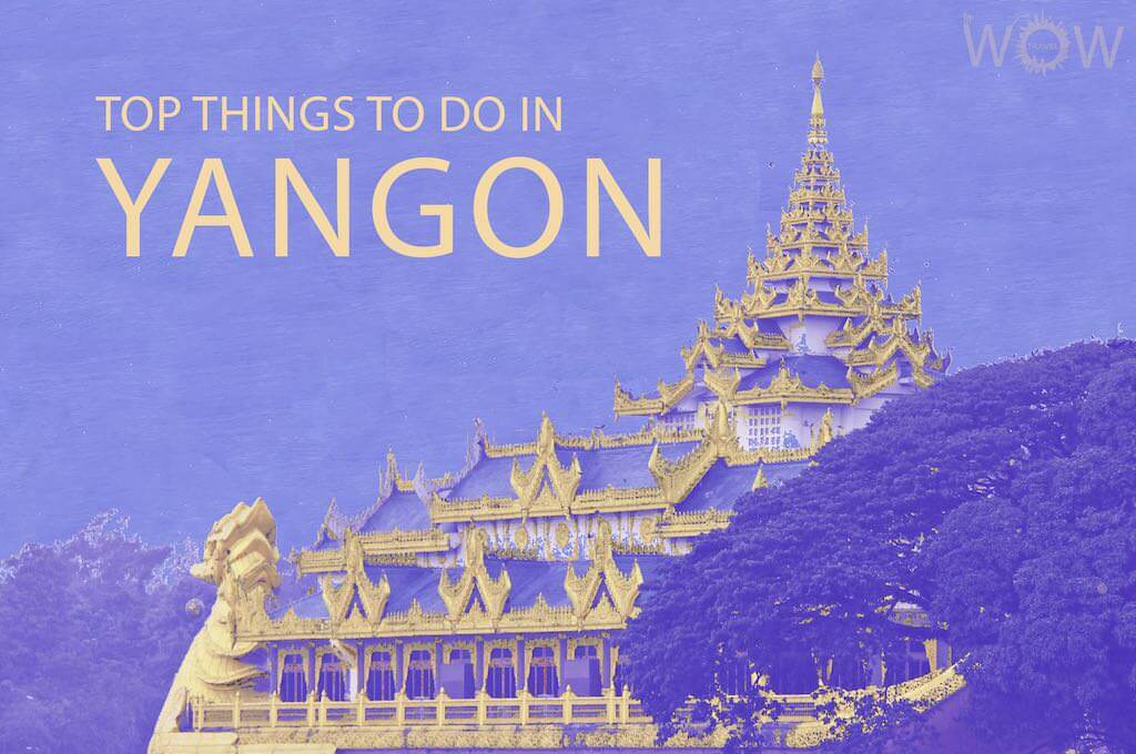 Top 12 Things To Do In Yangon
