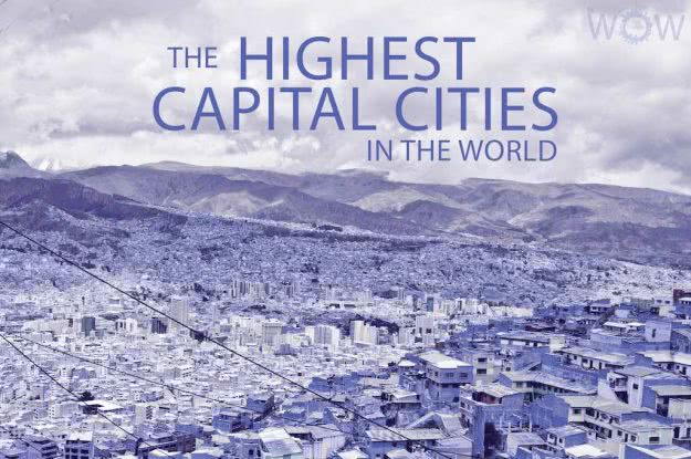 The 12 Highest Capital Cities In The World