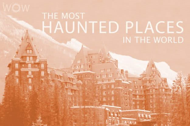 The 12 Most Haunted Places In The World