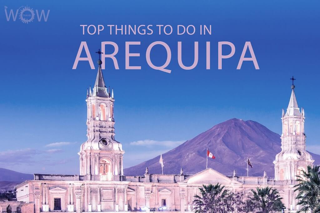 Top 12 Things To Do In Arequipa