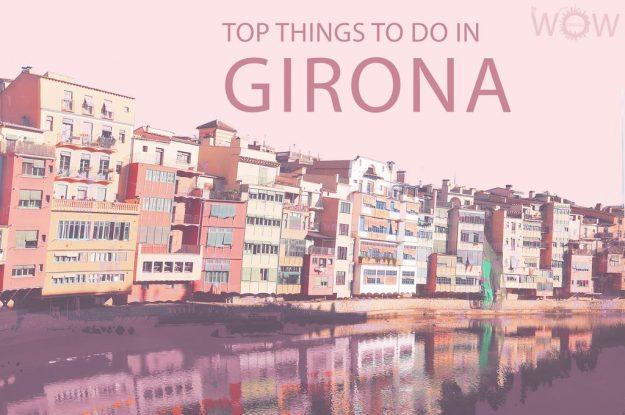 Top 12 Things To Do In Girona