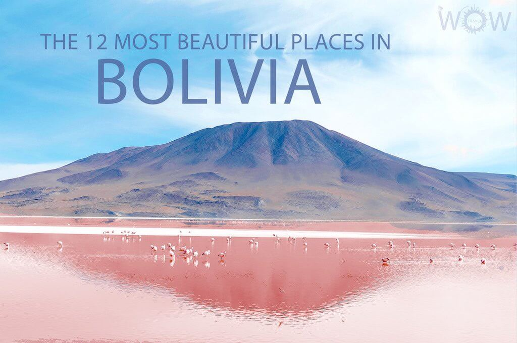 The 12 Most Beautiful Places In Bolivia