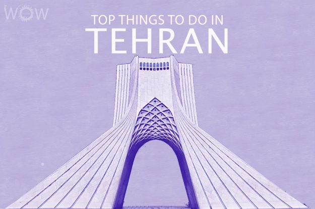 Top 12 Things To Do In Tehran