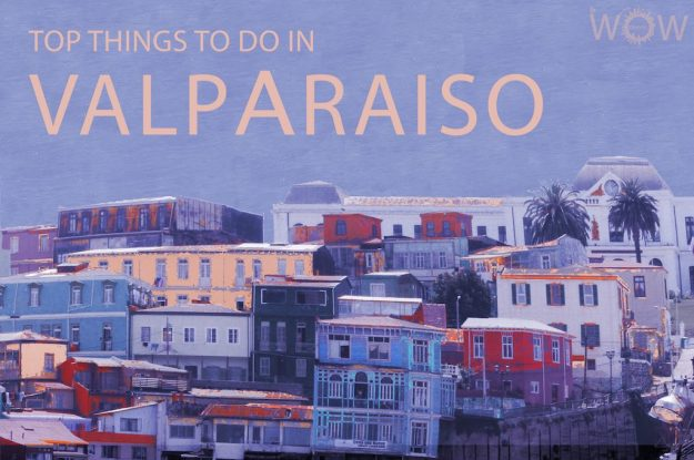 Top 12 Things To Do In Valparaiso