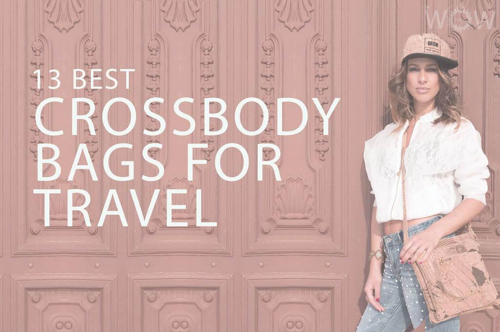 13 Best Crossbody Bags For Travel