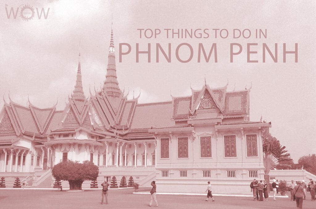 Top 11 Things To Do In Phnom Penh
