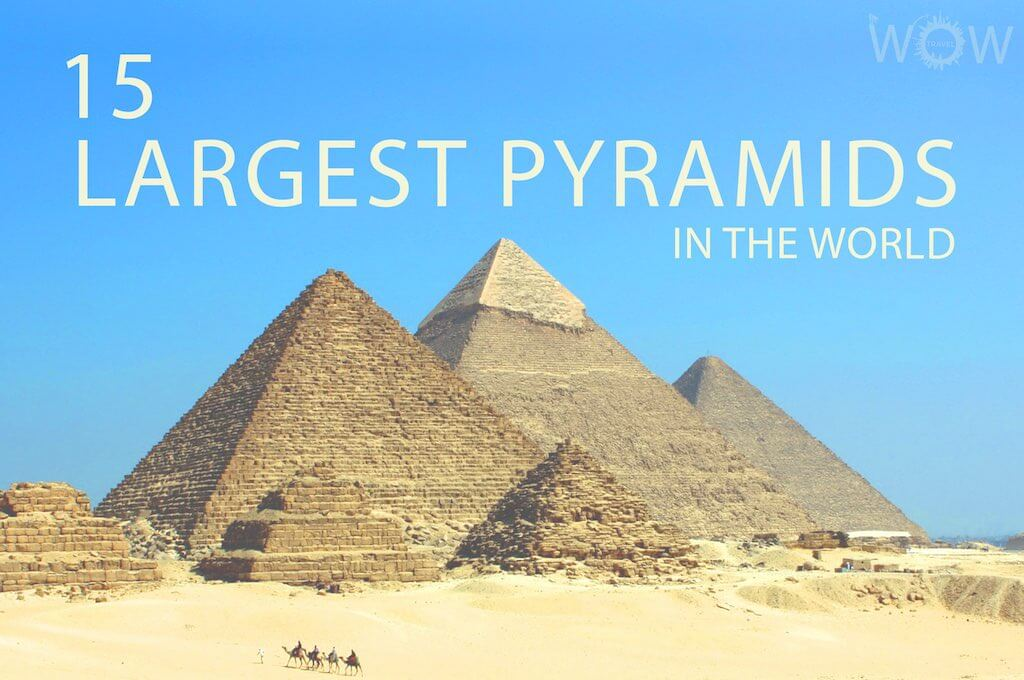 15 Largest Pyramids In The World
