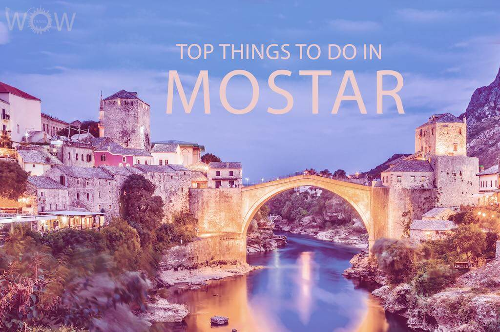 Top 10 Things To Do In Mostar