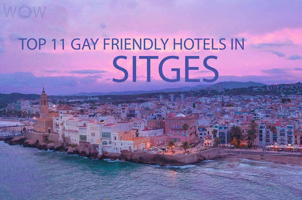 Top 11 Gay Friendly Hotels In Sitges