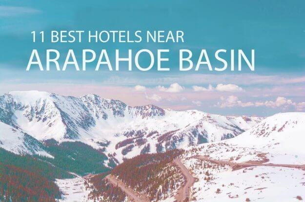11 Best Hotels Near Arapahoe Basin