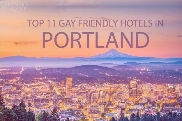 Top 11 Gay Friendly Hotels In Portland