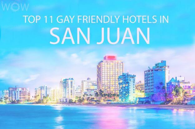 Top 11 Gay Friendly Hotels In San Juan, Puerto Rico