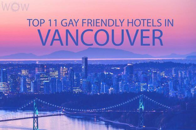 Top 11 Gay Friendly Hotels In Vancouver