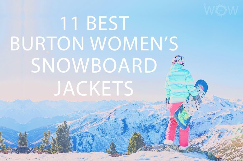 11 Best Burton Women's Snowboard Jackets