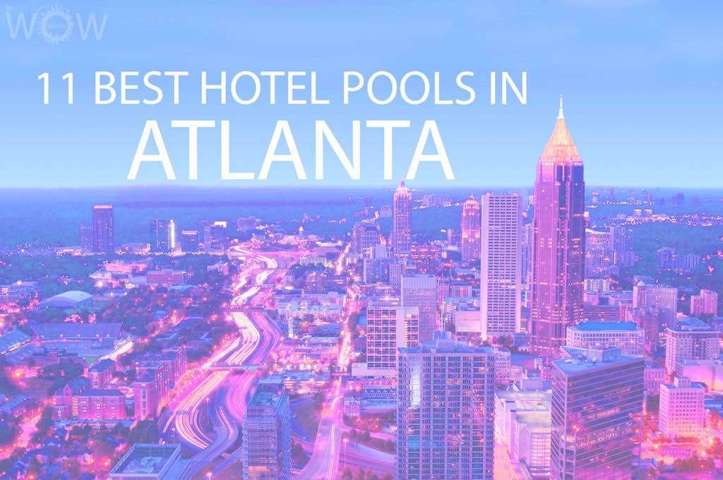 11 Best Hotel Pools In Atlanta