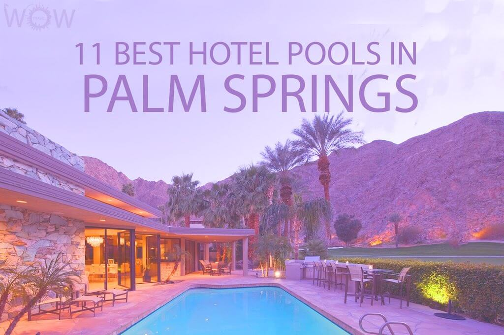 11 Best Hotel Pools In Palm Springs