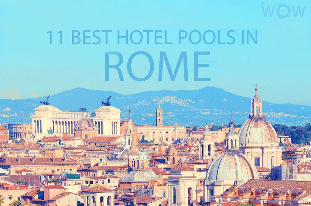 11 Best Hotel Pools In Rome