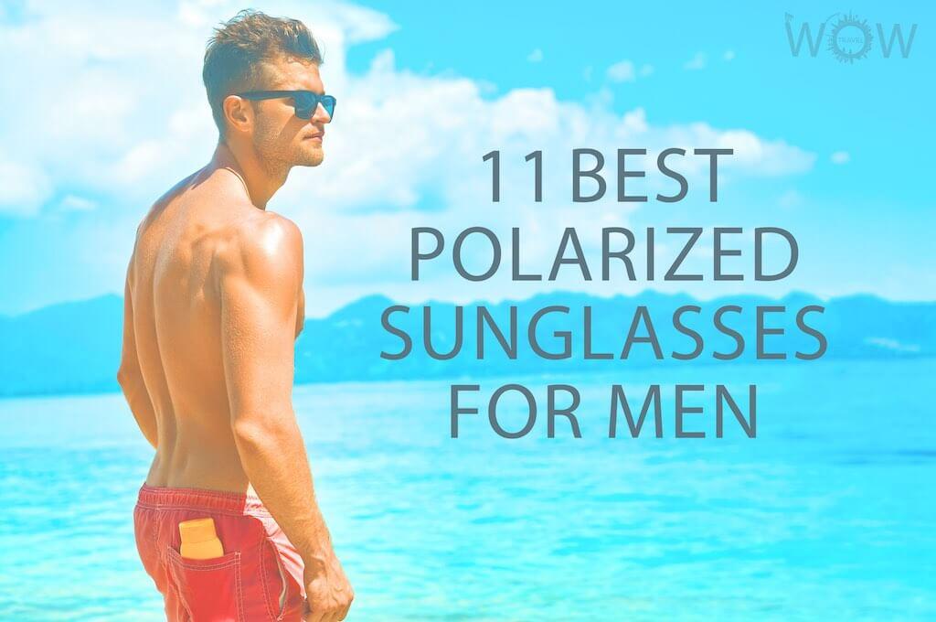 11 Best Polarized Sunglasses For Men
