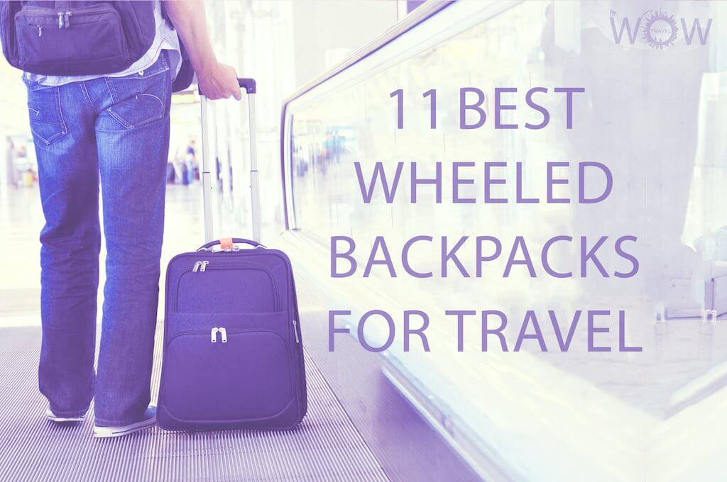 11 Best Wheeled Backpacks For Travel