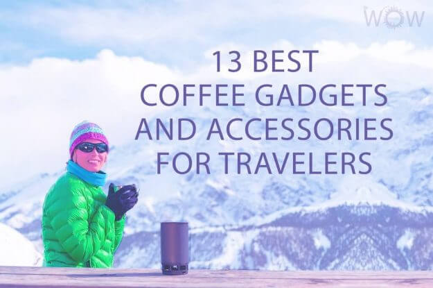 13 Best Coffee Gadgets and Accessories for Travelers