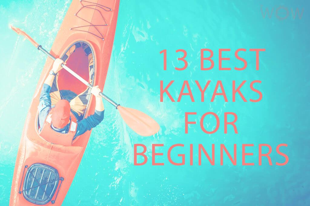 13 Best Kayaks For Beginners