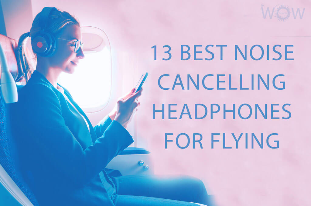 13 Best Noise Cancelling Headphones For Flying