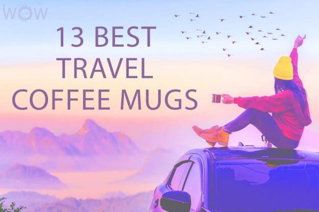 13 Best Travel Coffee Mugs