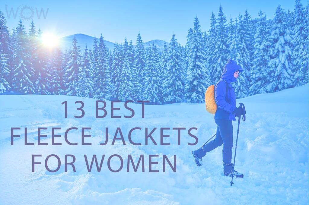 13 Best Fleece Jackets For Women