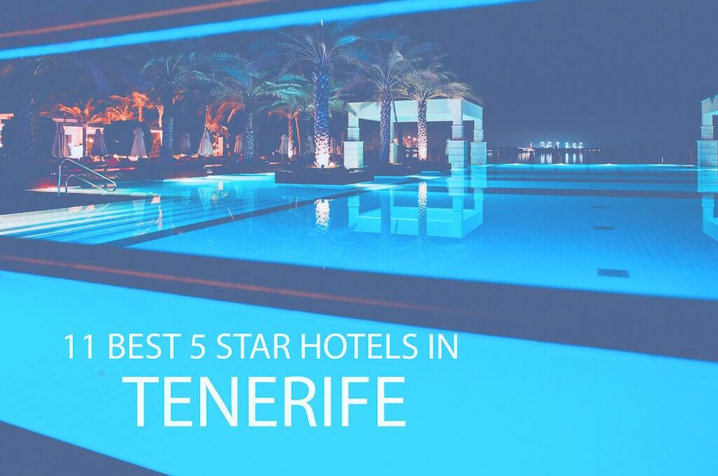 11 Best 5 Star All Inclusive Hotels in Tenerife