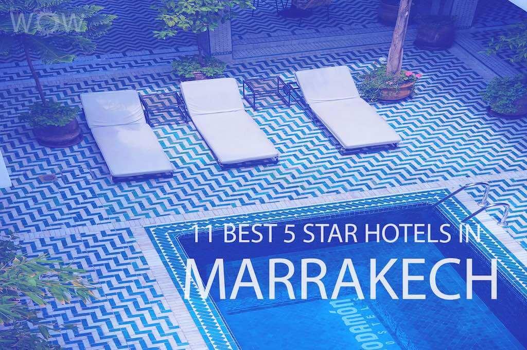 11 Best 5 Star Hotels in Marrakech