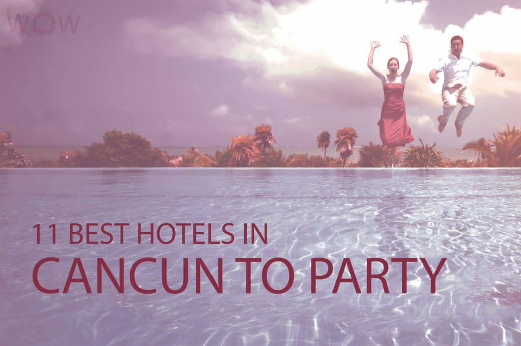 11 Mejores Hoteles en Cancún para ir de Fiesta