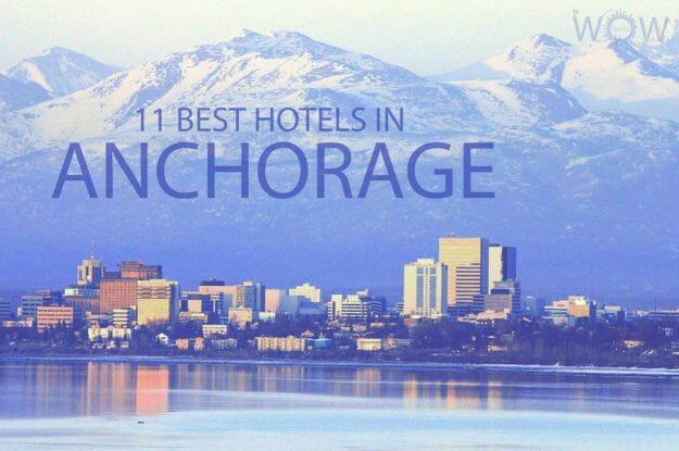 11 Best Hotels in Anchorage, Alaska
