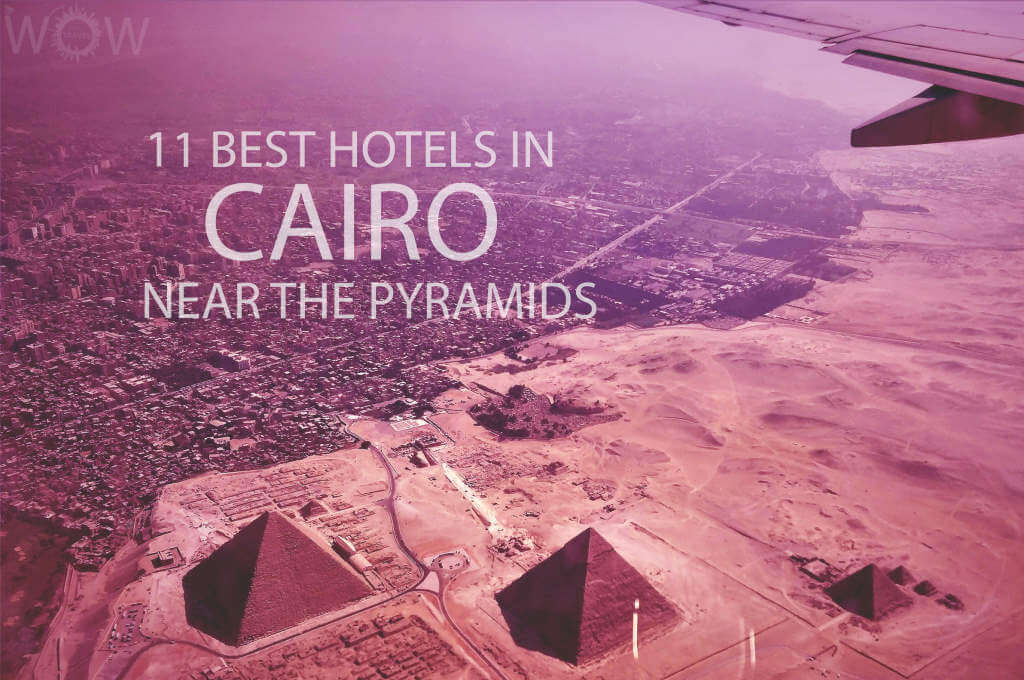 11 Best Hotels in Cairo Near The Pyramids