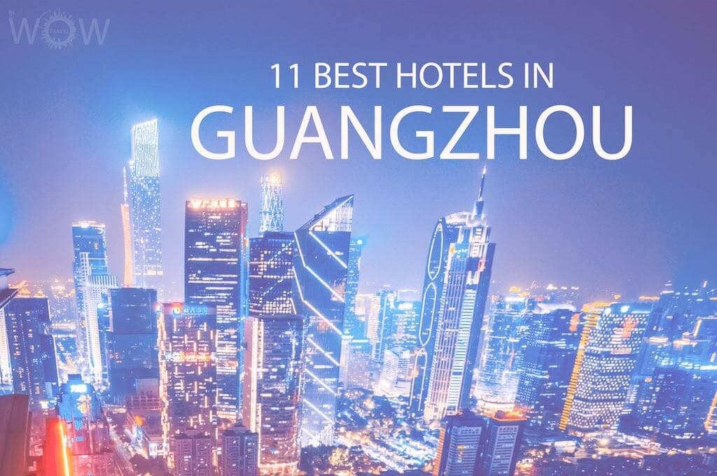 11 Best Hotels in Guangzhou