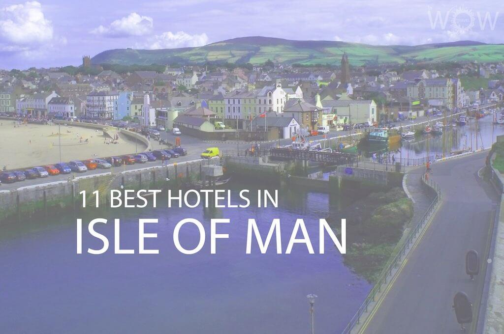 11 Best Hotels in Isle Of Man