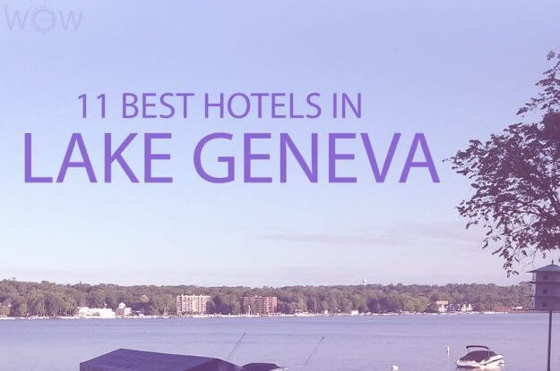 11 Best Hotels in Lake Geneva, Wisconsin