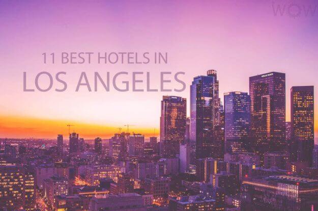 11 Best Hotels in Los Angeles