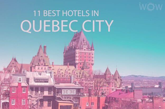 11 Best Hotels in Quebec City