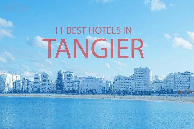 11 Best Hotels in Tangier