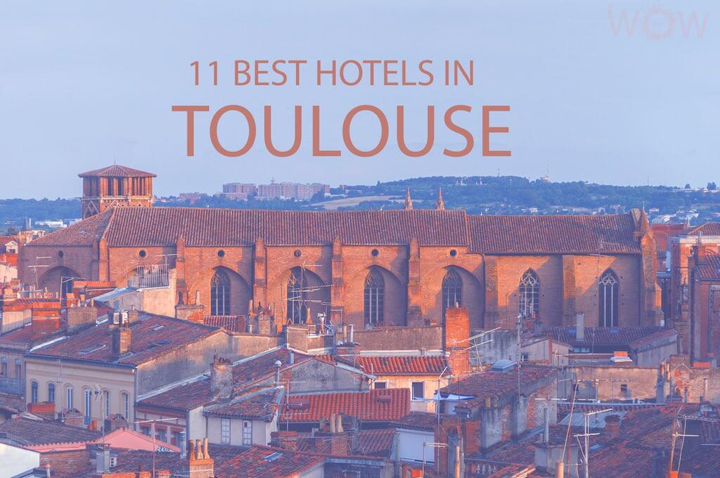 11 Best Hotels in Toulouse