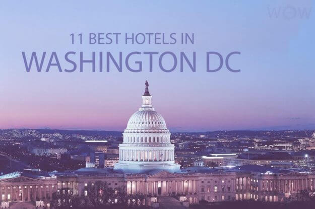 11 Best Hotels in Washington DC