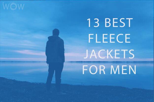 13 Best Fleece Jackets For Men