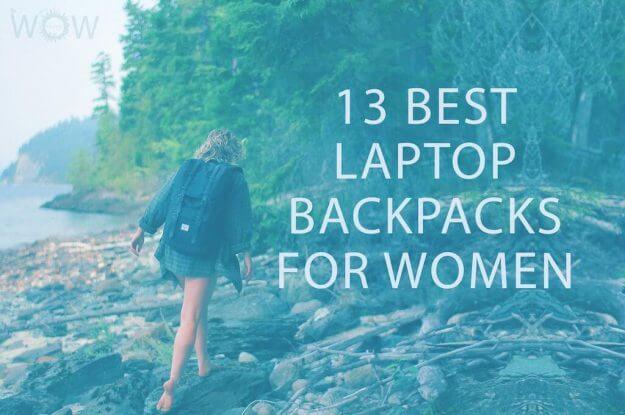 13 Best Laptop Backpacks For Women