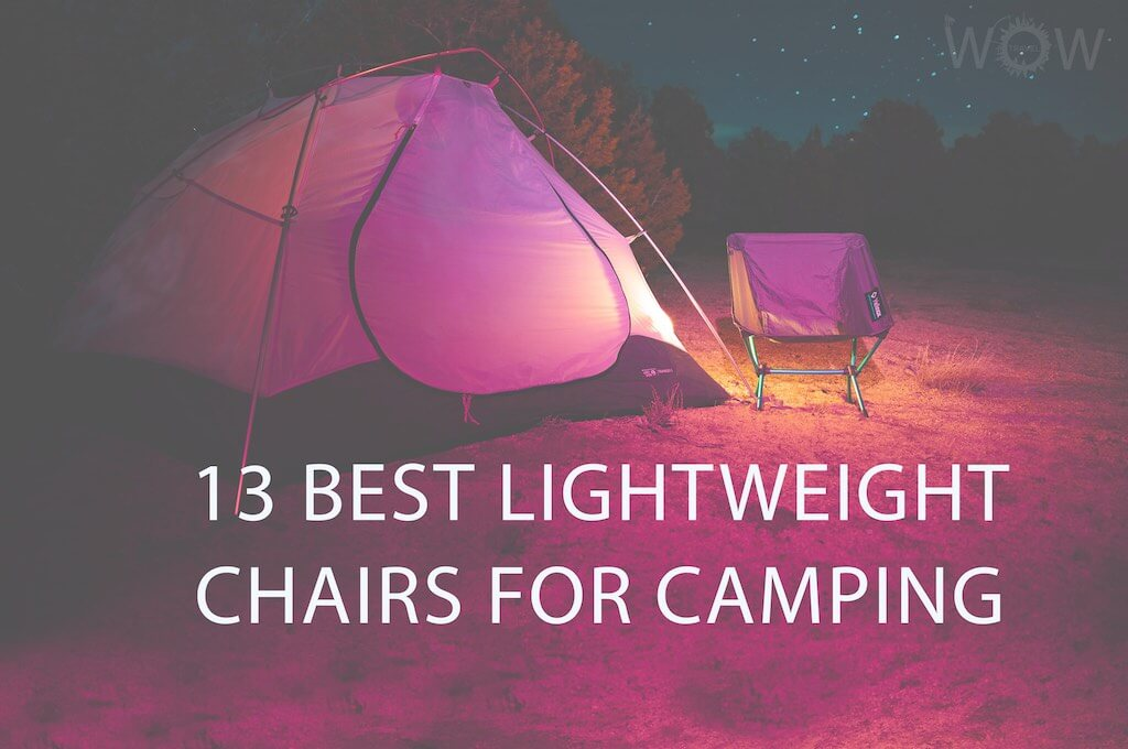 13 Best Lightweight Chairs For Camping