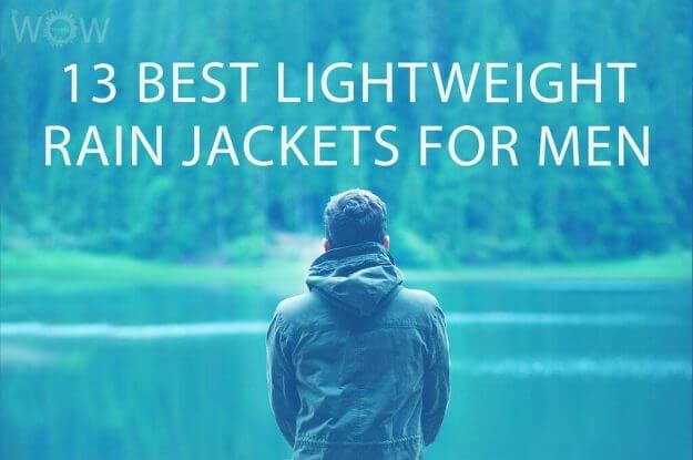 13 Best Lightweight Rain Jackets For Men