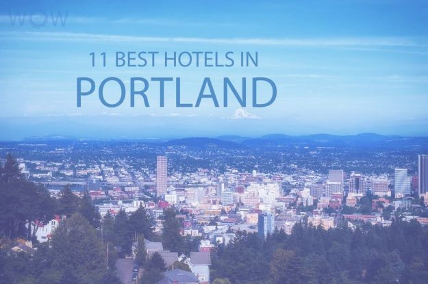 Top 11 Hotels In Portland, Oregon